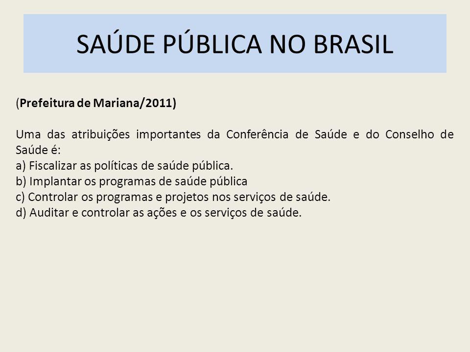 (Prefeitura de Mariana/2011) Uma das atribuições importantes da Conferência de Saúde e do Conselho de Saúde é: a) Fiscalizar as políticas de saúde púb