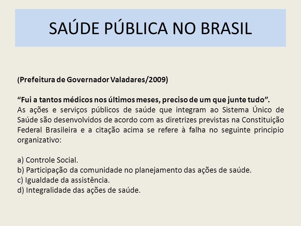 SAÚDE PÚBLICA NO BRASIL ( Prefeitura de Governador Valadares/2009) Fui a tantos médicos nos últimos meses, preciso de um que junte tudo. As ações e se