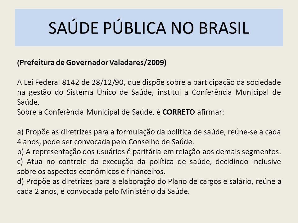 SAÚDE PÚBLICA NO BRASIL ( Prefeitura de Governador Valadares/2009) A Lei Federal 8142 de 28/12/90, que dispõe sobre a participação da sociedade na ges