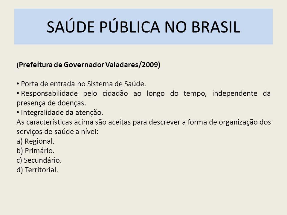 SAÚDE PÚBLICA NO BRASIL ( Prefeitura de Governador Valadares/2009) Porta de entrada no Sistema de Saúde. Responsabilidade pelo cidadão ao longo do tem