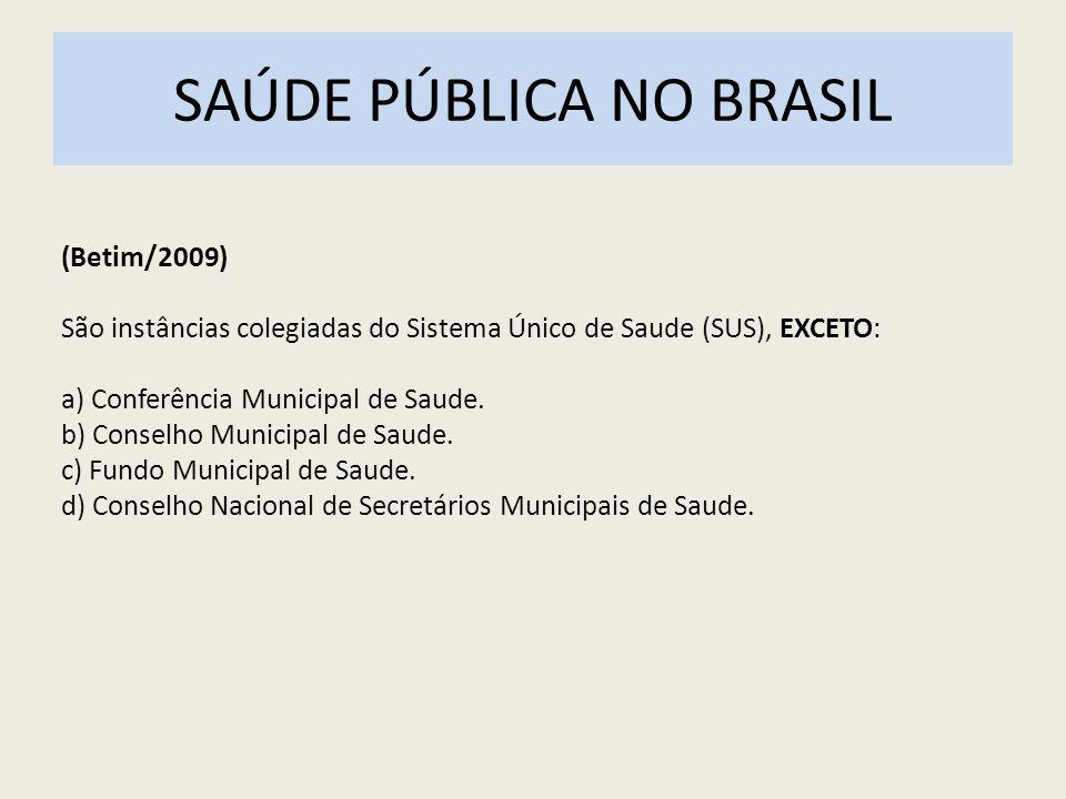 SAÚDE PÚBLICA NO BRASIL (Betim/2009) São instâncias colegiadas do Sistema Único de Saude (SUS), EXCETO: a) Conferência Municipal de Saude. b) Conselho