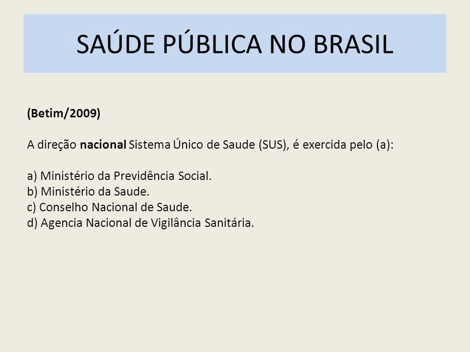 SAÚDE PÚBLICA NO BRASIL (Betim/2009) A direção nacional Sistema Único de Saude (SUS), é exercida pelo (a): a) Ministério da Previdência Social. b) Min