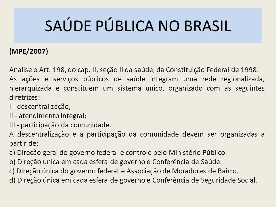 SAÚDE PÚBLICA NO BRASIL (MPE/2007) Analise o Art. 198, do cap. II, seção II da saúde, da Constituição Federal de 1998: As ações e serviços públicos de