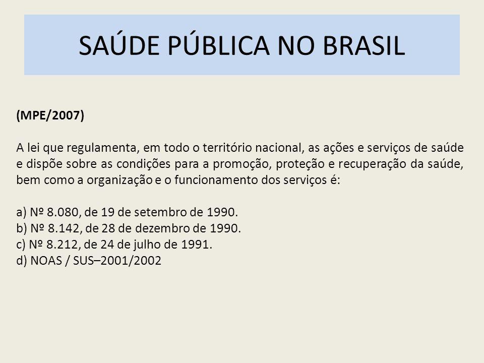 SAÚDE PÚBLICA NO BRASIL (MPE/2007) A lei que regulamenta, em todo o território nacional, as ações e serviços de saúde e dispõe sobre as condições para