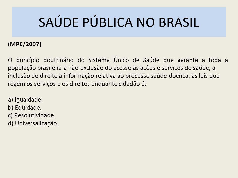 SAÚDE PÚBLICA NO BRASIL (MPE/2007) O princípio doutrinário do Sistema Único de Saúde que garante a toda a população brasileira a não-exclusão do acess