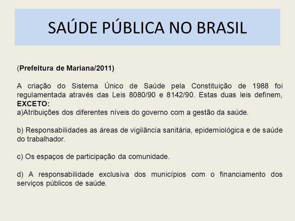 SAÚDE PÚBLICA NO BRASIL (Prefeitura de Mariana/2011) A criação do Sistema Único de Saúde pela Constituição de 1988 foi regulamentada através das Leis