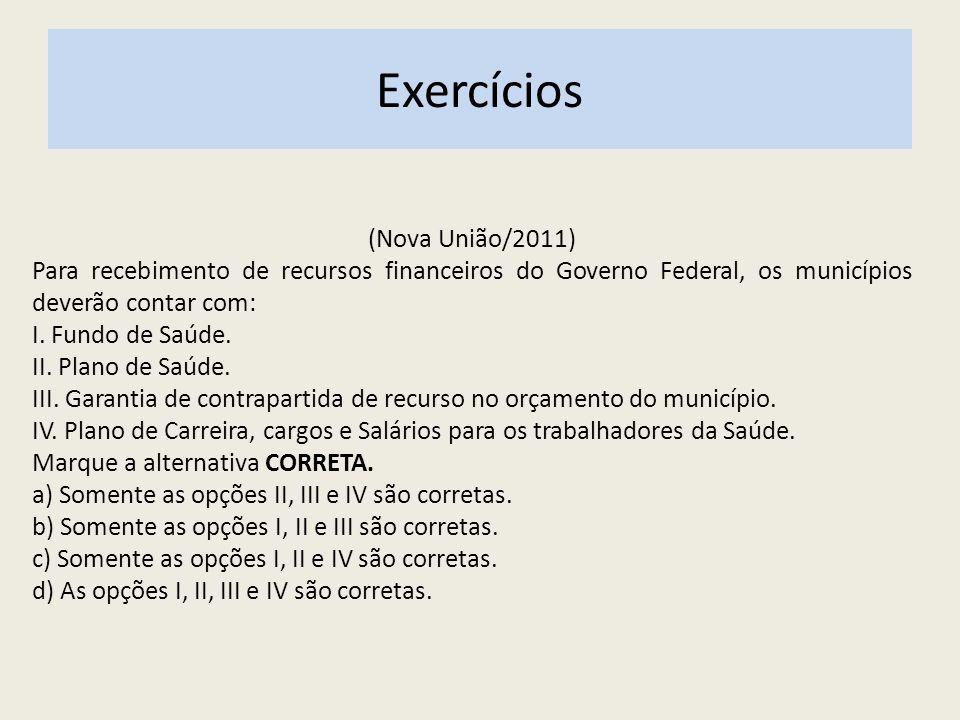 (Nova União/2011) Para recebimento de recursos financeiros do Governo Federal, os municípios deverão contar com: I. Fundo de Saúde. II. Plano de Saúde