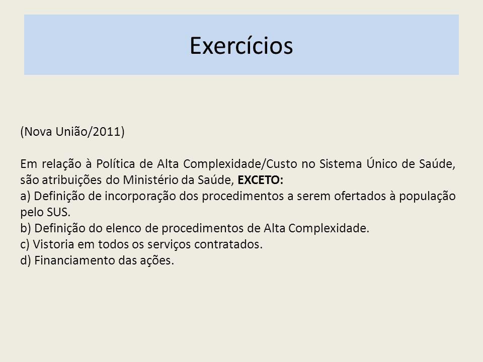 Exercícios (Nova União/2011) Em relação à Política de Alta Complexidade/Custo no Sistema Único de Saúde, são atribuições do Ministério da Saúde, EXCET