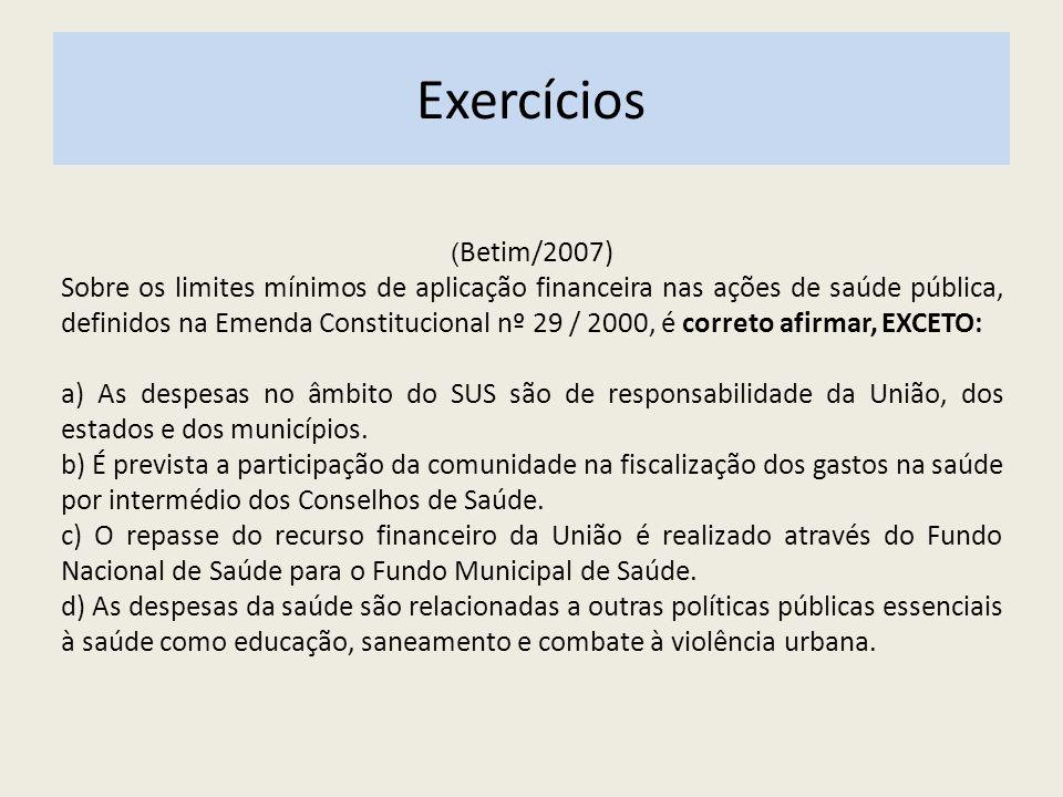 Exercícios ( Betim/2007) Sobre os limites mínimos de aplicação financeira nas ações de saúde pública, definidos na Emenda Constitucional nº 29 / 2000,