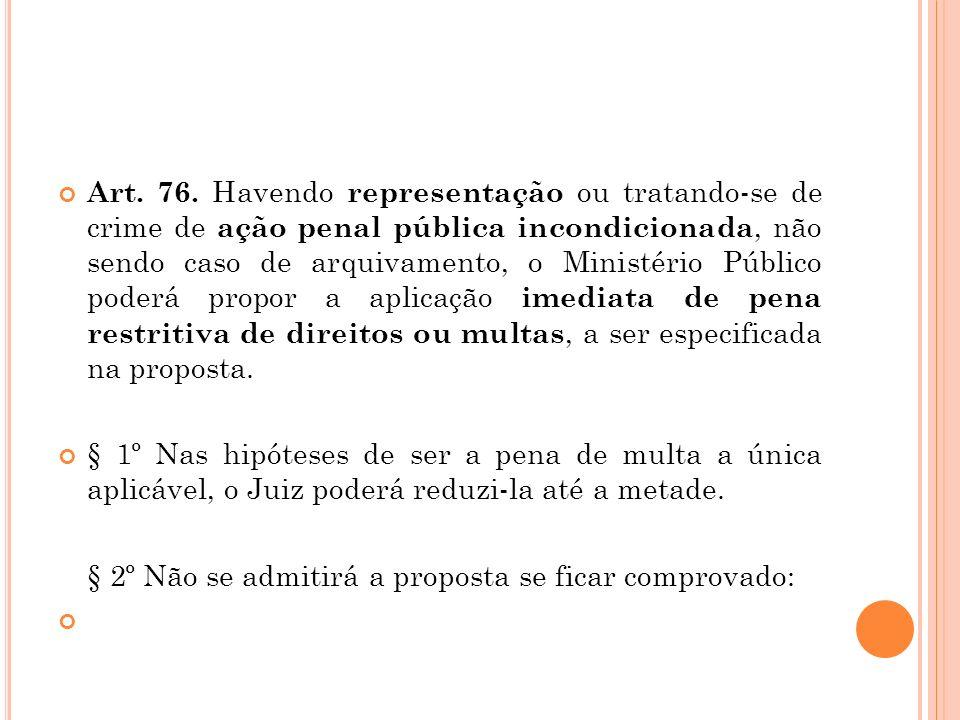 Art. 76. Havendo representação ou tratando-se de crime de ação penal pública incondicionada, não sendo caso de arquivamento, o Ministério Público pode