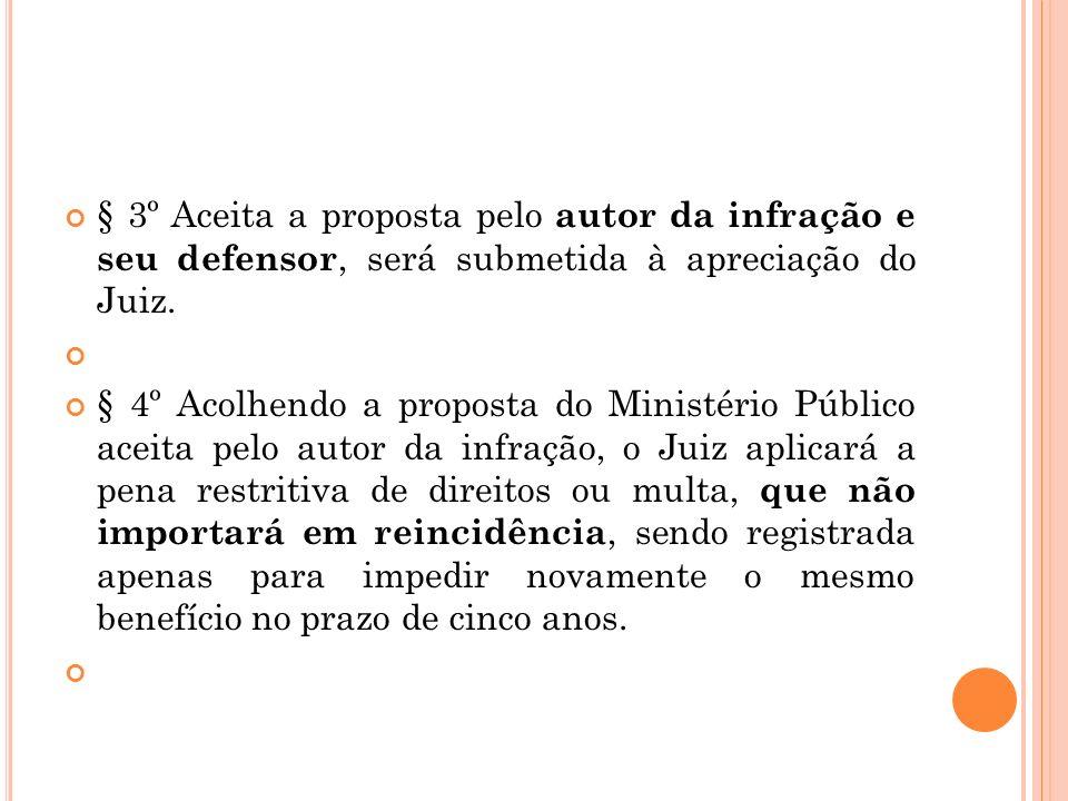 § 3º Aceita a proposta pelo autor da infração e seu defensor, será submetida à apreciação do Juiz. § 4º Acolhendo a proposta do Ministério Público ace