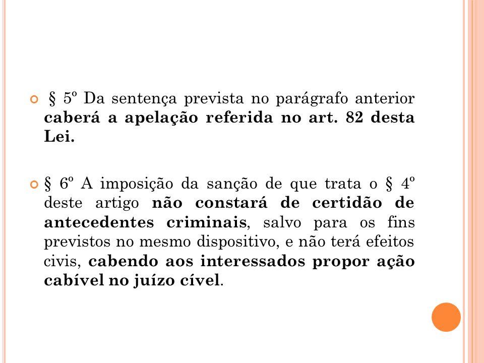 § 5º Da sentença prevista no parágrafo anterior caberá a apelação referida no art. 82 desta Lei. § 6º A imposição da sanção de que trata o § 4º deste