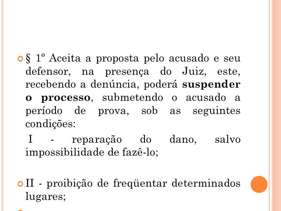 § 1º Aceita a proposta pelo acusado e seu defensor, na presença do Juiz, este, recebendo a denúncia, poderá suspender o processo, submetendo o acusado
