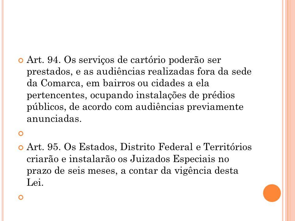 Art. 94. Os serviços de cartório poderão ser prestados, e as audiências realizadas fora da sede da Comarca, em bairros ou cidades a ela pertencentes,