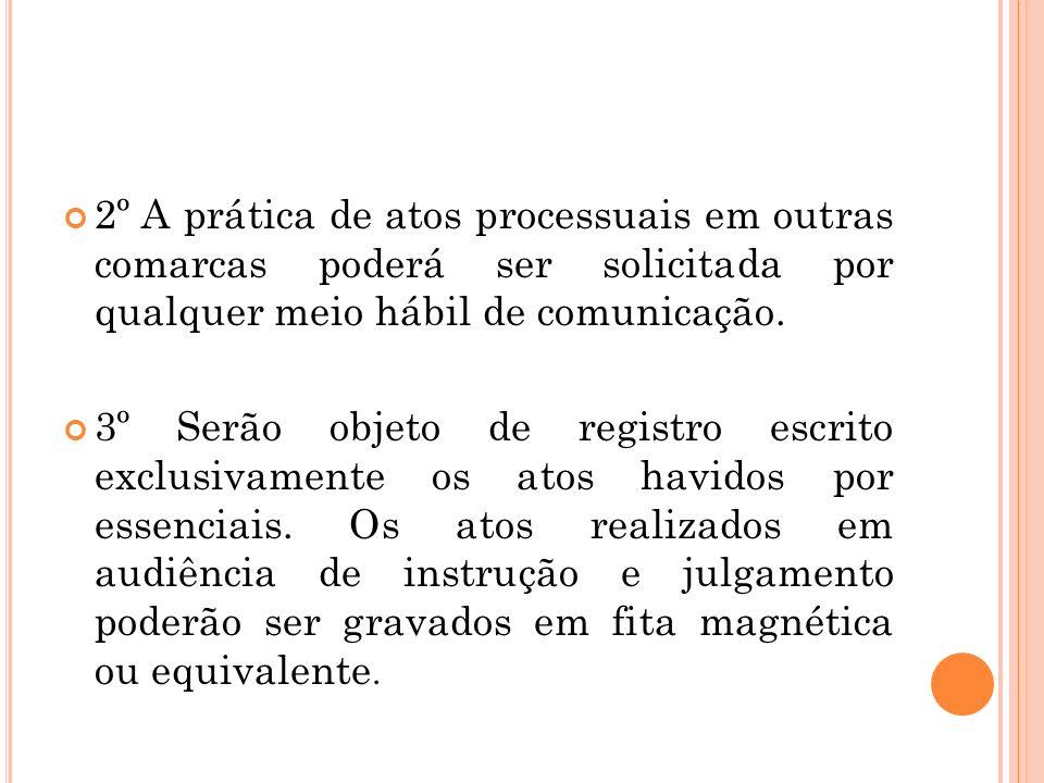 2º A prática de atos processuais em outras comarcas poderá ser solicitada por qualquer meio hábil de comunicação. 3º Serão objeto de registro escrito