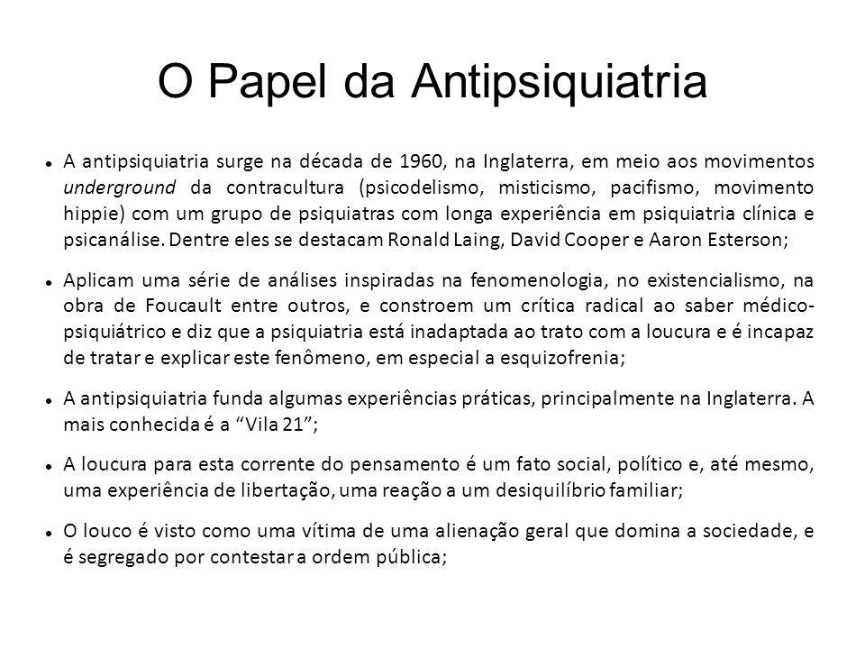 O Papel da Antipsiquiatria A antipsiquiatria surge na década de 1960, na Inglaterra, em meio aos movimentos underground da contracultura (psicodelismo