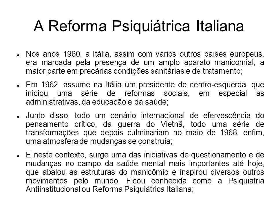 A Reforma Psiquiátrica Italiana Nos anos 1960, a Itália, assim com vários outros países europeus, era marcada pela presença de um amplo aparato manico
