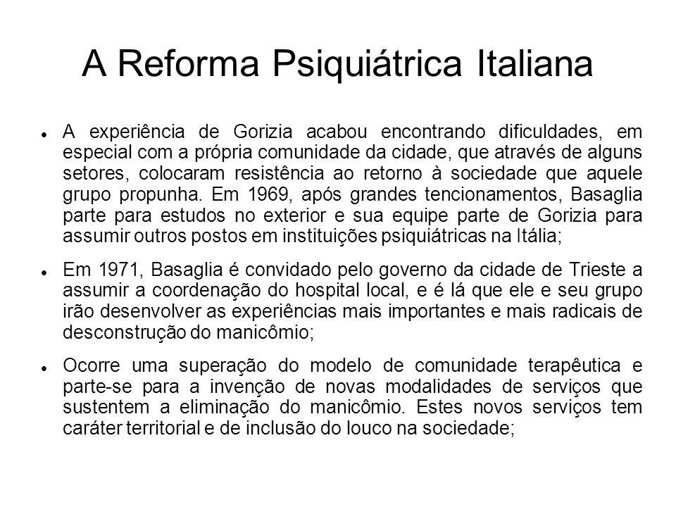 A Reforma Psiquiátrica Italiana A experiência de Gorizia acabou encontrando dificuldades, em especial com a própria comunidade da cidade, que através