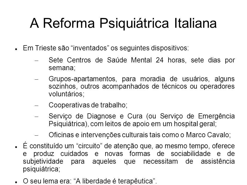 A Reforma Psiquiátrica Italiana Em Trieste são inventados os seguintes dispositivos: – Sete Centros de Saúde Mental 24 horas, sete dias por semana; –