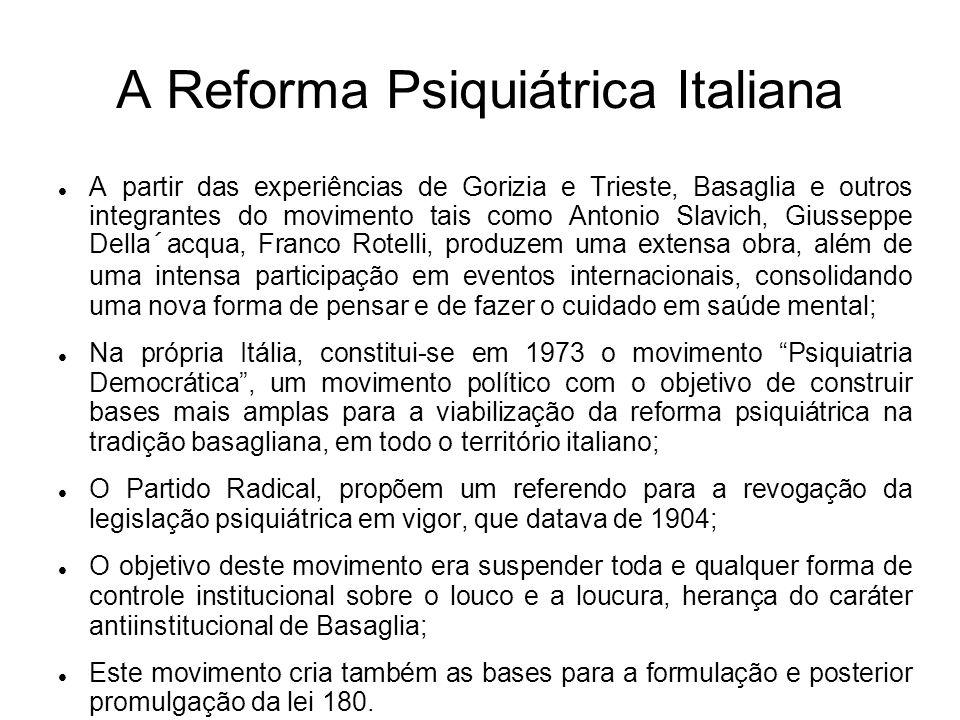 A Reforma Psiquiátrica Italiana A partir das experiências de Gorizia e Trieste, Basaglia e outros integrantes do movimento tais como Antonio Slavich,