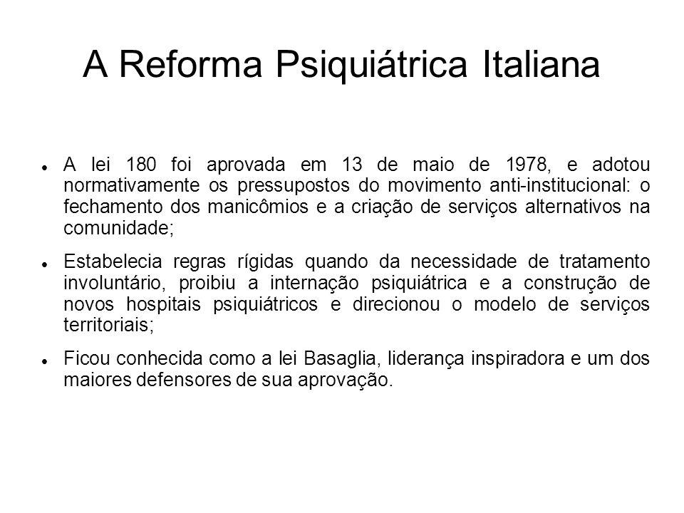 A Reforma Psiquiátrica Italiana A lei 180 foi aprovada em 13 de maio de 1978, e adotou normativamente os pressupostos do movimento anti-institucional: