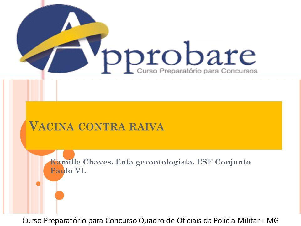V ACINA CONTRA RAIVA Kamille Chaves. Enfa gerontologista, ESF Conjunto Paulo VI. Curso Preparatório para Concurso Quadro de Oficiais da Policia Milita