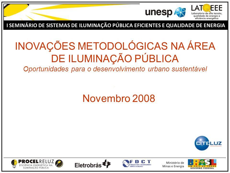 INOVAÇÕES METODOLÓGICAS NA ÁREA DE ILUMINAÇÃO PÚBLICA Oportunidades para o desenvolvimento urbano sustentável Novembro 2008
