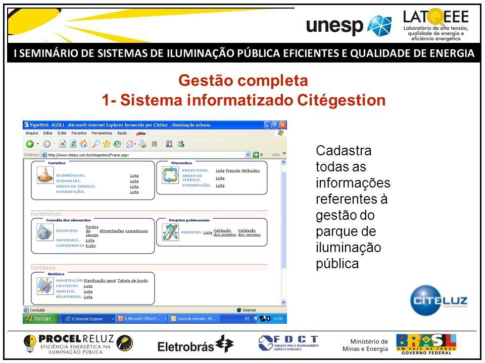 Gestão completa 1- Sistema informatizado Citégestion Cadastra todas as informações referentes à gestão do parque de iluminação pública