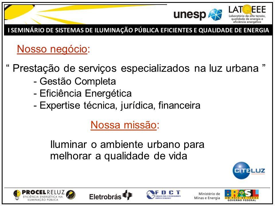 Nosso negócio: Prestação de serviços especializados na luz urbana - Gestão Completa - Eficiência Energética - Expertise técnica, jurídica, financeira