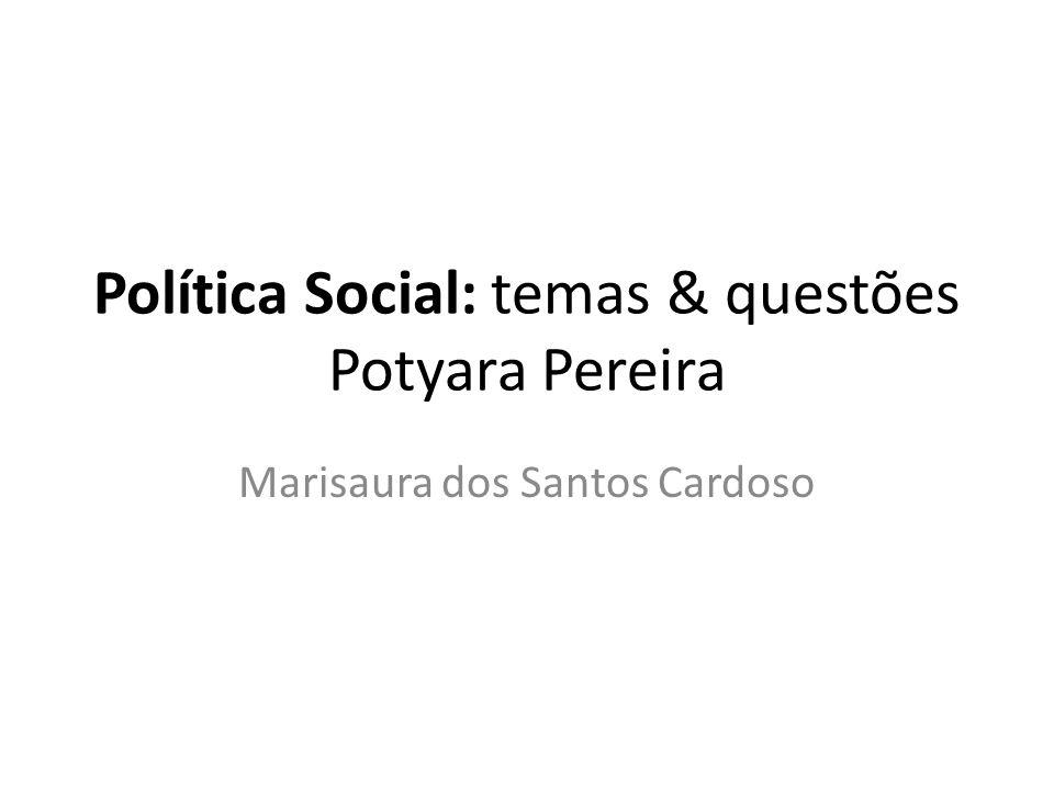 Política Social: temas & questões Potyara Pereira Marisaura dos Santos Cardoso
