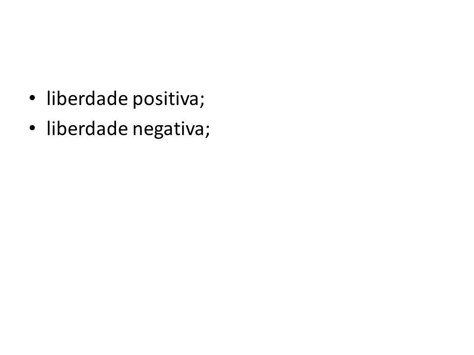 liberdade positiva; liberdade negativa;