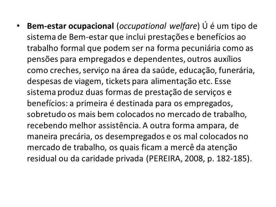 Bem-estar ocupacional (occupational welfare) Ú é um tipo de sistema de Bem-estar que inclui prestações e benefícios ao trabalho formal que podem ser n