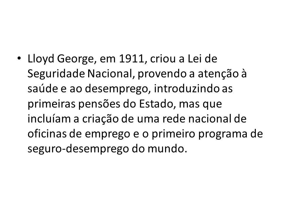 Lloyd George, em 1911, criou a Lei de Seguridade Nacional, provendo a atenção à saúde e ao desemprego, introduzindo as primeiras pensões do Estado, ma