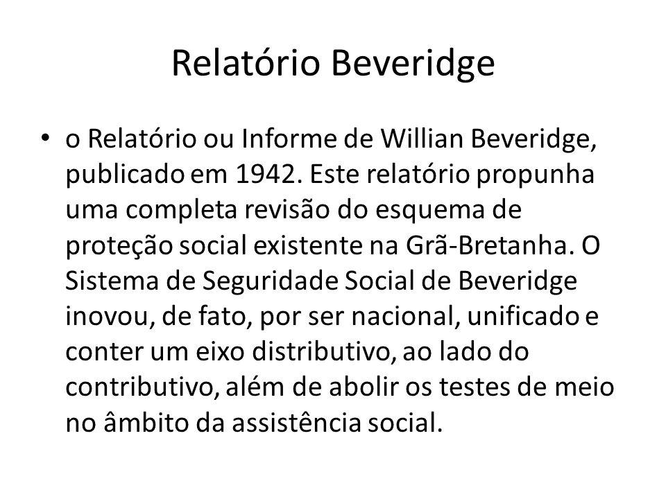 Relatório Beveridge o Relatório ou Informe de Willian Beveridge, publicado em 1942. Este relatório propunha uma completa revisão do esquema de proteçã