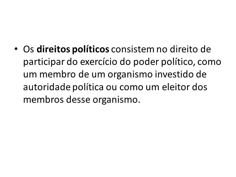 Os direitos políticos consistem no direito de participar do exercício do poder político, como um membro de um organismo investido de autoridade políti