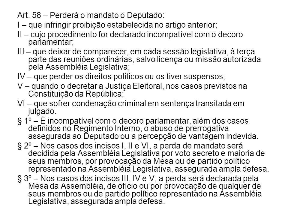 Art. 58 – Perderá o mandato o Deputado: I – que infringir proibição estabelecida no artigo anterior; II – cujo procedimento for declarado incompatível