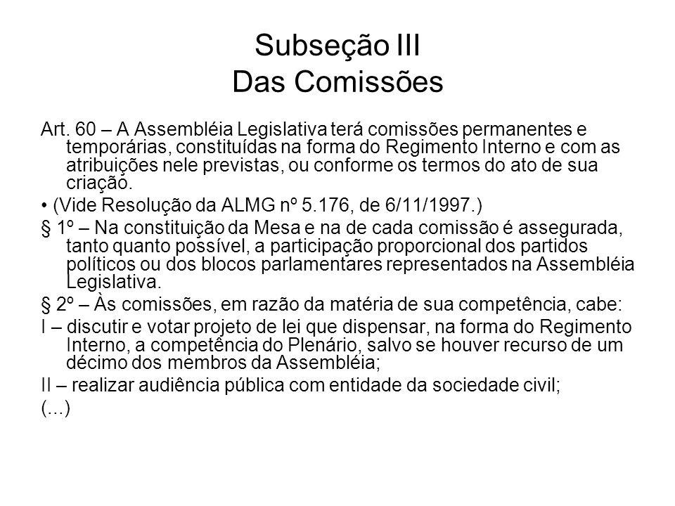 Subseção III Das Comissões Art. 60 – A Assembléia Legislativa terá comissões permanentes e temporárias, constituídas na forma do Regimento Interno e c