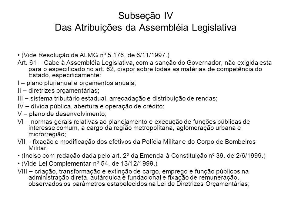 Subseção IV Das Atribuições da Assembléia Legislativa (Vide Resolução da ALMG nº 5.176, de 6/11/1997.) Art. 61 – Cabe à Assembléia Legislativa, com a