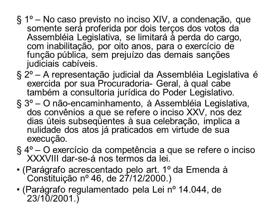 § 1º – No caso previsto no inciso XIV, a condenação, que somente será proferida por dois terços dos votos da Assembléia Legislativa, se limitará à per
