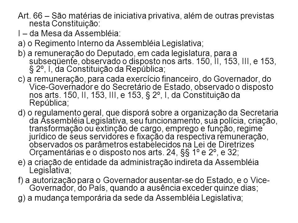 Art. 66 – São matérias de iniciativa privativa, além de outras previstas nesta Constituição: I – da Mesa da Assembléia: a) o Regimento Interno da Asse