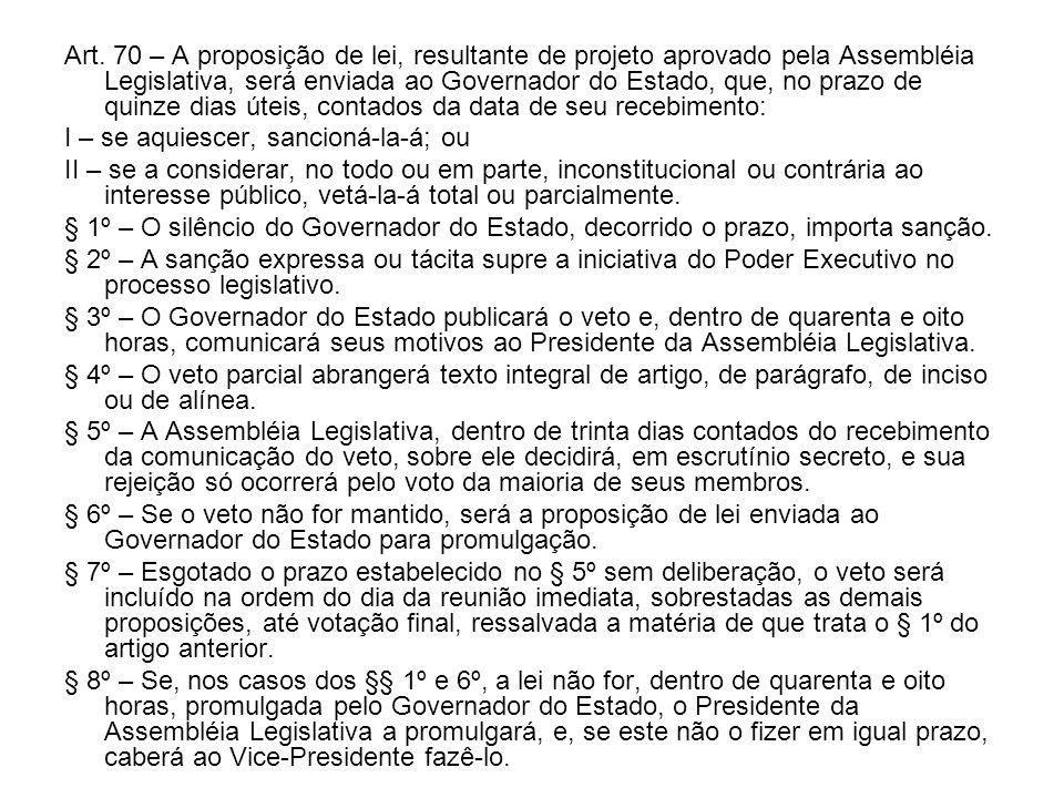 Art. 70 – A proposição de lei, resultante de projeto aprovado pela Assembléia Legislativa, será enviada ao Governador do Estado, que, no prazo de quin
