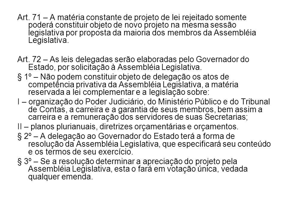 Art. 71 – A matéria constante de projeto de lei rejeitado somente poderá constituir objeto de novo projeto na mesma sessão legislativa por proposta da