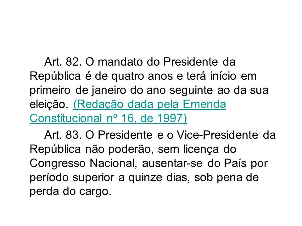 Art. 82. O mandato do Presidente da República é de quatro anos e terá início em primeiro de janeiro do ano seguinte ao da sua eleição. (Redação dada p