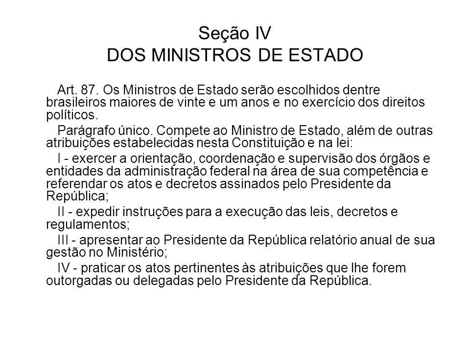 Seção IV DOS MINISTROS DE ESTADO Art. 87. Os Ministros de Estado serão escolhidos dentre brasileiros maiores de vinte e um anos e no exercício dos dir