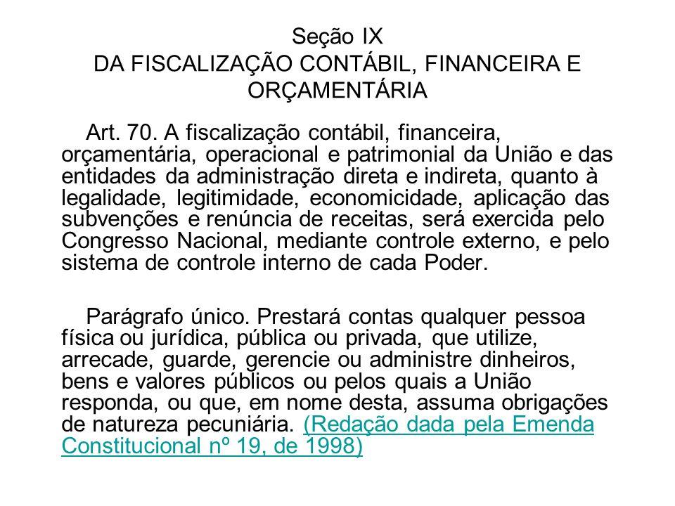 Seção IX DA FISCALIZAÇÃO CONTÁBIL, FINANCEIRA E ORÇAMENTÁRIA Art. 70. A fiscalização contábil, financeira, orçamentária, operacional e patrimonial da