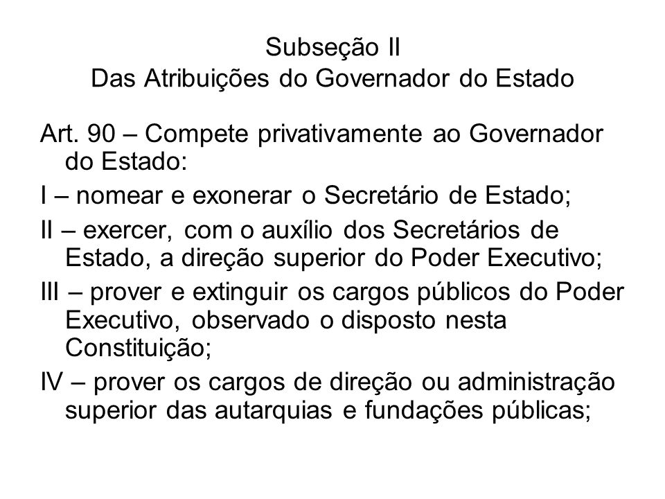 Subseção II Das Atribuições do Governador do Estado Art. 90 – Compete privativamente ao Governador do Estado: I – nomear e exonerar o Secretário de Es