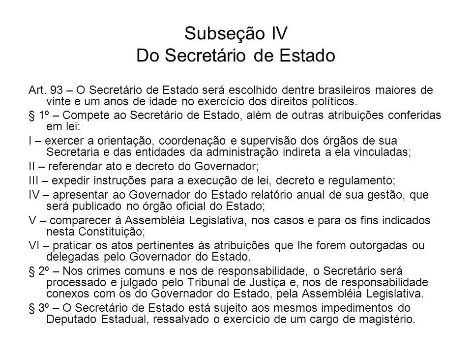 Subseção IV Do Secretário de Estado Art. 93 – O Secretário de Estado será escolhido dentre brasileiros maiores de vinte e um anos de idade no exercíci