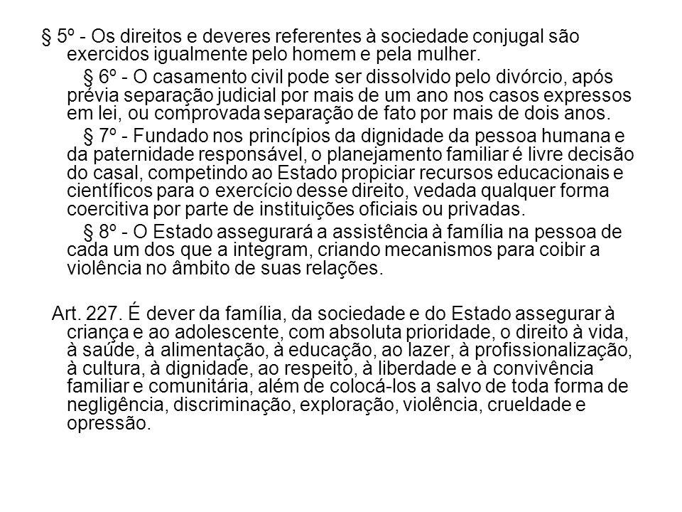 § 5º - Os direitos e deveres referentes à sociedade conjugal são exercidos igualmente pelo homem e pela mulher. § 6º - O casamento civil pode ser diss
