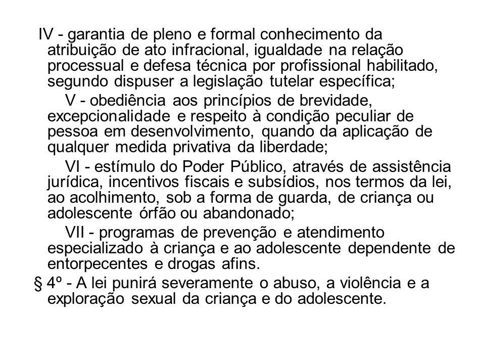 IV - garantia de pleno e formal conhecimento da atribuição de ato infracional, igualdade na relação processual e defesa técnica por profissional habil