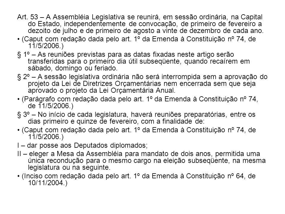 Art. 53 – A Assembléia Legislativa se reunirá, em sessão ordinária, na Capital do Estado, independentemente de convocação, de primeiro de fevereiro a